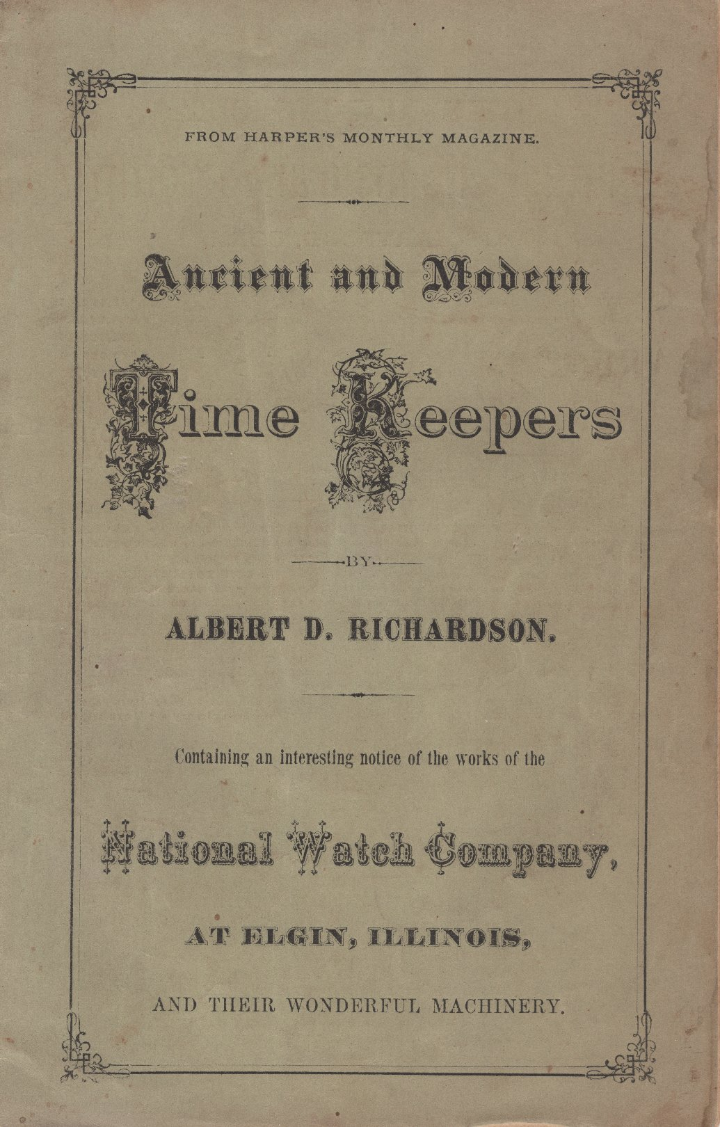 Ancient and Modern Time Keepers: Containing Interesting Notice of the Works of the National Watch Company at Elgin, Illinois and Their Wonderful Machinery (c.1869) Cover Image